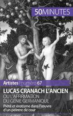 Vente Livre Numérique : Lucas Cranach l'Ancien ou l'affirmation du génie germanique  - Anne-Sophie LESAGE