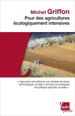 Pour des agricultures écologiquement intensives  - Michel GRIFFON