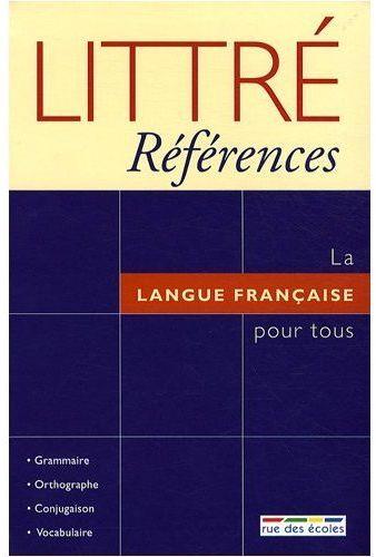 Littre References ; La Langue Francaise Pour Tous ; Grammaire, Orthographe, Conjugaison, Vocabulaire