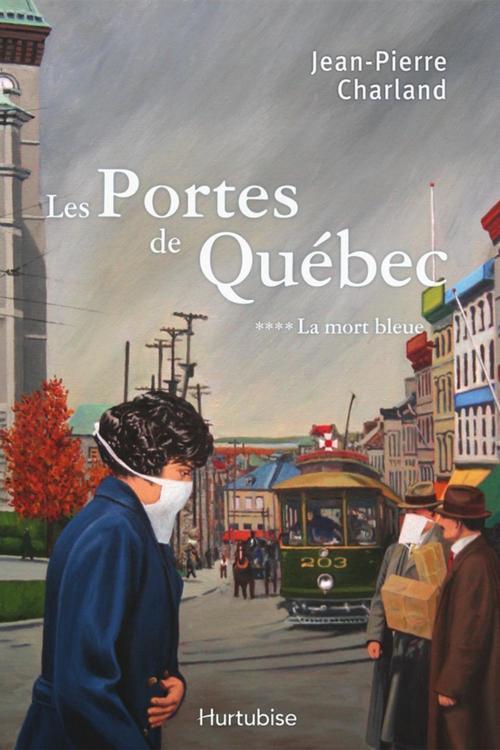 Les portes de Québec t.4 ; la mort bleue