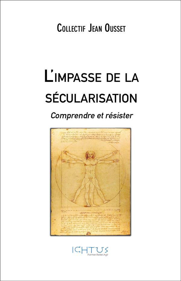 L'impasse de la sécularisation ; comprendre et résister