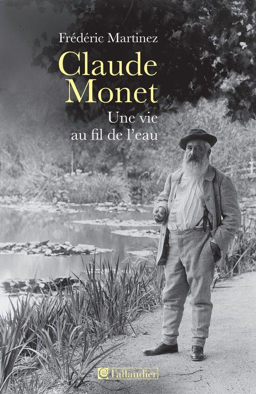 Claude Monet ; une vie au fil de l'eau