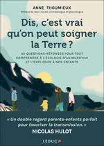 Vente EBooks : Dis, c'est vrai qu'on peut soigner la Terre ?  - Anne Thoumieux