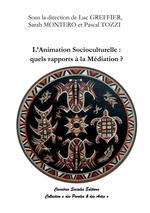 Vente Livre Numérique : L´animation socioculturelle : quels rapports à la médiation ?  - Luc Greffier - Pascal Tozzi - Sarah Montero