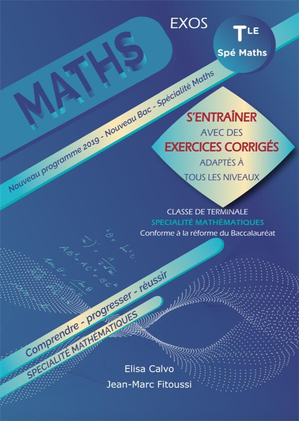 Mathématiques ; terminale ; s'entraîner avec des exercices corrigés et adaptés à tous les niveaux