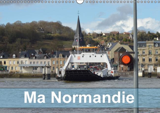 Ma Normandie (Calendrier mural 2016 DIN A3 horizontal) ; Lieux typiques de cette région de la Seine à la mer. (Calendrier mensuel)