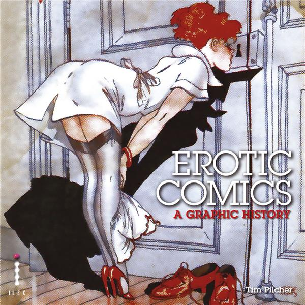 Erotic comics a graphic history - vol 1 from birth to the 1970s /anglais