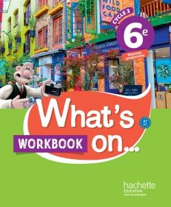 What's on... ; anglais ; cycle 3 ; 6e ; workbook (édition 2017)