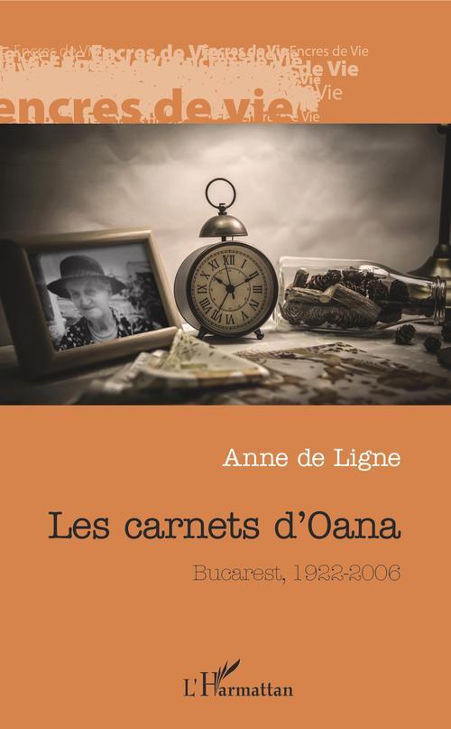 Les carnets d'Oana ; Bucarest, 1922-2006