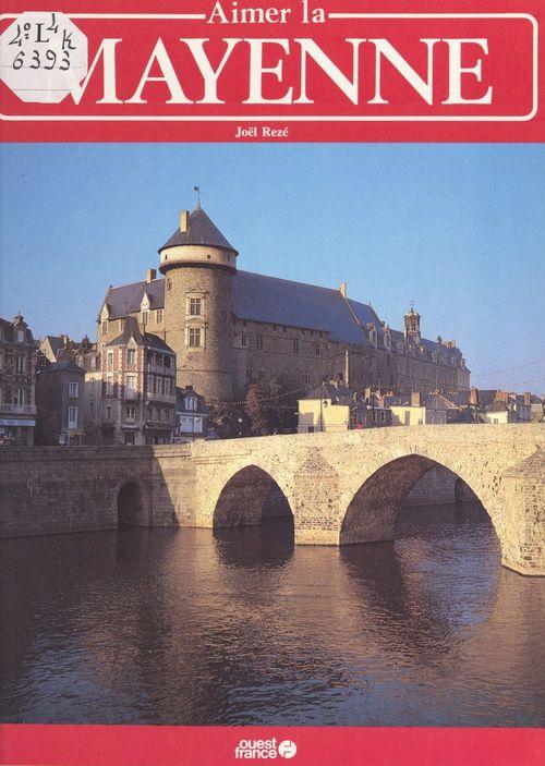 Aimer la Mayenne  - Joël Rezé