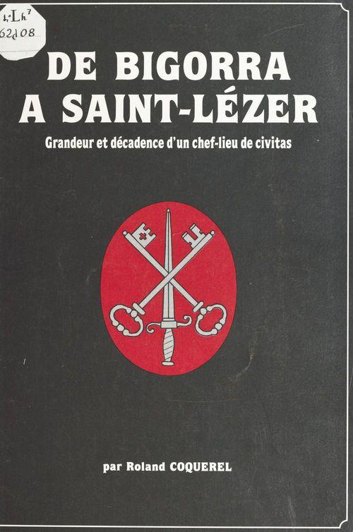 De Bigorra à Saint-Lézer : grandeur et décadence d'un chef-lieu de civitas  - Roland Coquerel