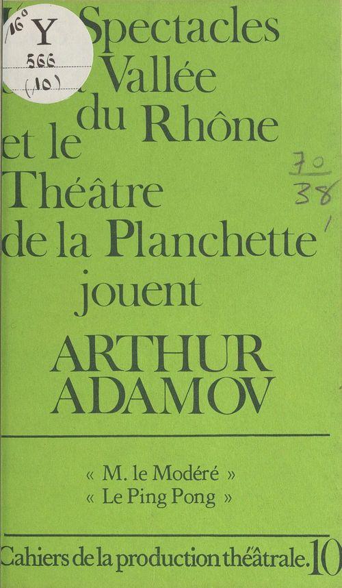 Les spectacles de la vallée du Rhône et le Théâtre de la Planchette jouent Arthur Adamov