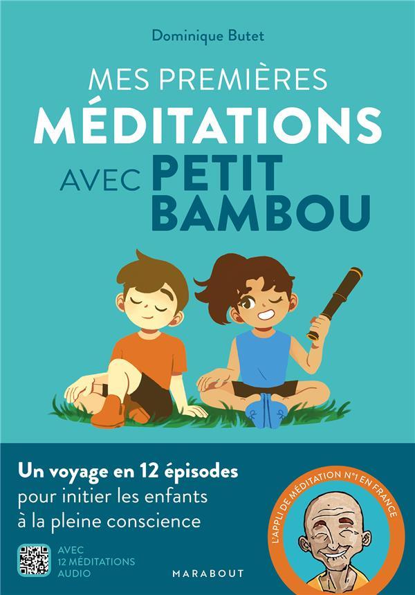 MES PREMIERES MEDITATIONS AVEC PETIT BAMBOU  -  UN VOYAGE EN 12 EPISODES POUR INITIER LES ENFANTS A LA PLEINE CONSCIENCE