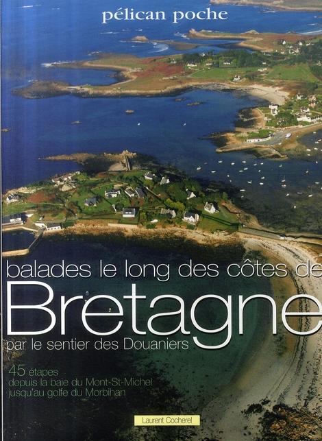 balades le long des côtes de Bretagne par le sentier des douaniers ; 45 étapes depuis la baie du Mont-Saint-Michel jusqu'au golfe du Morbihan