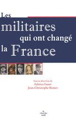 Les Militaires qui ont changé la France  - Fabrice FANET - Jean-Christophe ROMER - Romer/Fanet
