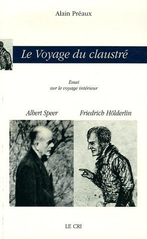 Le voyage du claustré ; essai sur le voyage intérieur ; Albert Speer,  Friedrich Hölderlin