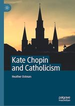 Kate Chopin and Catholicism  - Heather Ostman