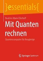 Mit Quanten rechnen  - Beatrice Marie Ellerhoff