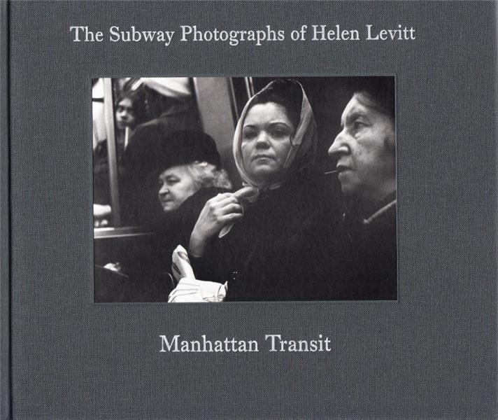 Manhattan transit ; the subway photographs of helen levitt