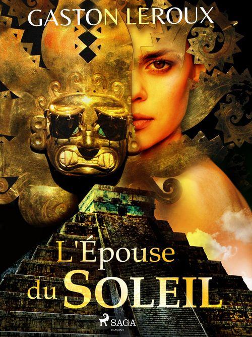 Vente EBooks : L'Épouse du Soleil  - Gaston Leroux 1868-1927
