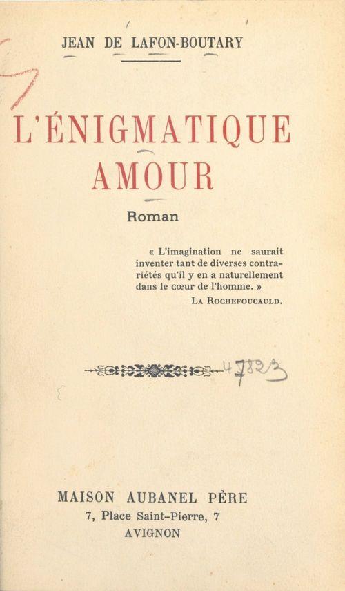 L'énigmatique amour  - Jean de Lafon-Boutary