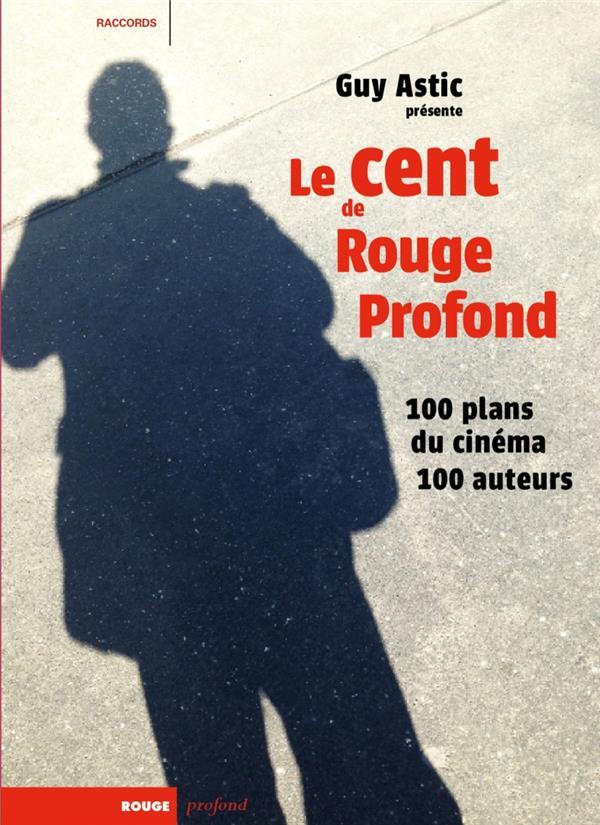Le cent de rouge profond ; 100 plans du cinéma, 100 auteurs