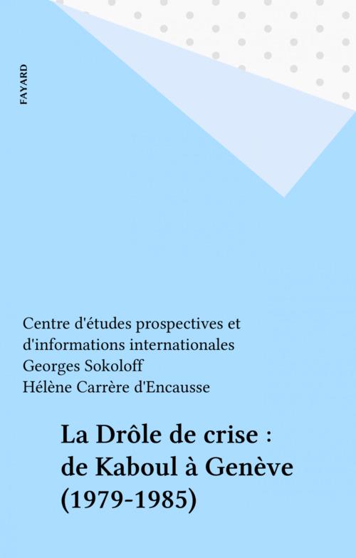La Drôle de crise : de Kaboul à Genève (1979-1985)