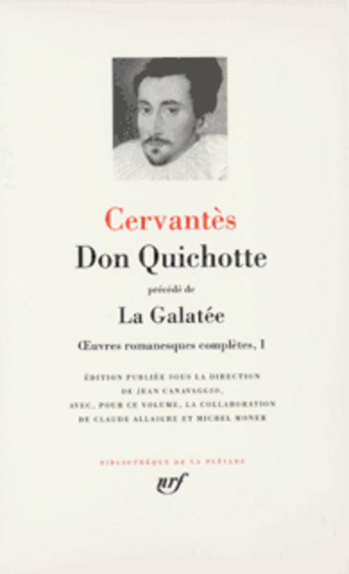 Oeuvres Romanesques Completes T.1 ; La Galatee ; Don Quichotte De La Manche