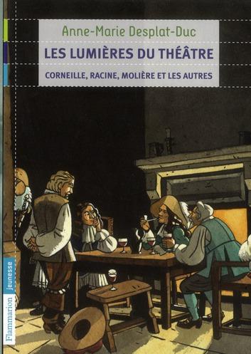 Les lumières du théâtre ; Corneille, Racine, Molière et les autres