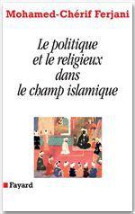 Le politique et le religieux dans le champ islamique