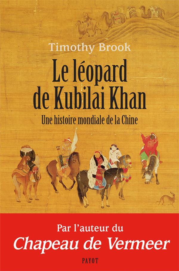 Le léopard de Kubilai Khan ; une histoire mondiale de la Chine