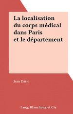 Vente Livre Numérique : La localisation du corps médical dans Paris et le département de la Seine  - Jean Daric