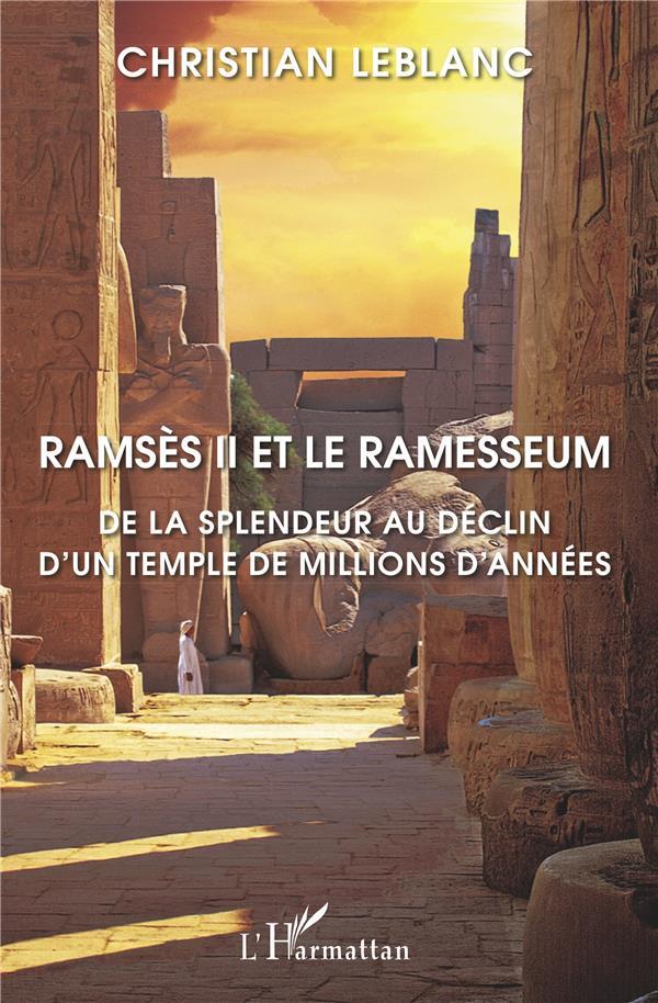 Ramses II et le ramesseum ; de la splendeur au déclin d'un temple de millions d'années