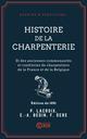 Histoire de la charpenterie - Et des anciennes communautés et confréries de charpentiers de la...