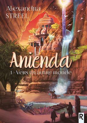 Anienda t.1 ; vers un autre monde