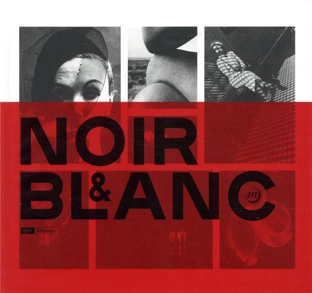 Noir et blanc; une esthétique de la photographie, collections de la bibliothèque nationale de France
