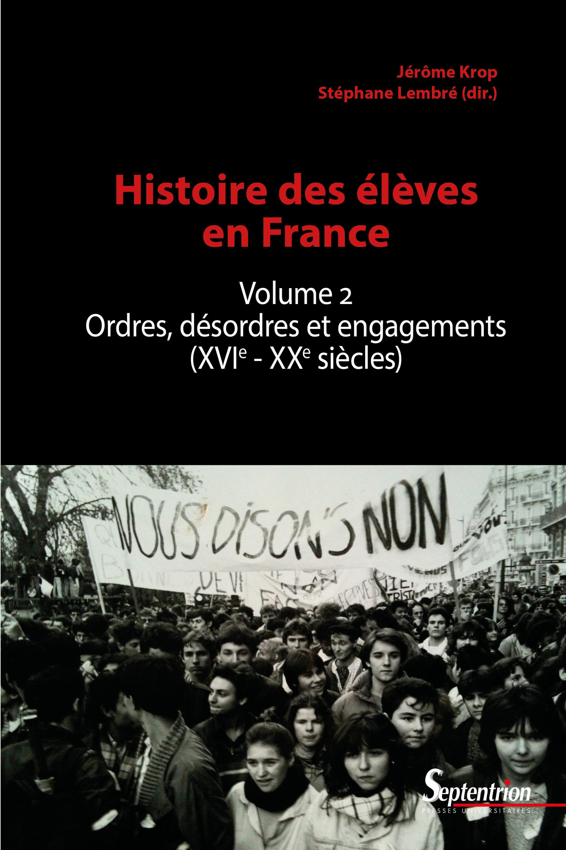 Histoire des élèves t.2 ; ordres, désordres et engagements (XVIe-XXIe siècles)