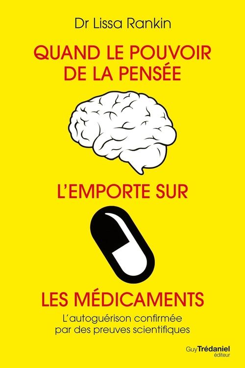 quand le pouvoir de la pensée l'emporte sur les médicaments ; les preuves scientifiques que l'on peut se guérir soi-même