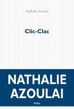 Clic-Clac  - Nathalie AZOULAI - Nathalie Azoulai