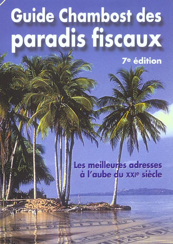 Guide chamboste des paradis fiscaux ; 7e edition