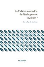 La malaisie, un modele de developpement souverain ?  - Elsa Lafaye de Micheaux - Lafaye De Micheaux - Lafaye De Micheaux E