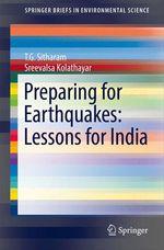 Preparing for Earthquakes: Lessons for India  - T. G. Sitharam - Sreevalsa Kolathayar