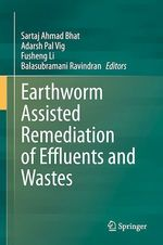 Earthworm Assisted Remediation of Effluents and Wastes  - Fusheng Li - Adarsh Pal Vig - Balasubramani Ravindran - Sartaj Ahmad Bhat
