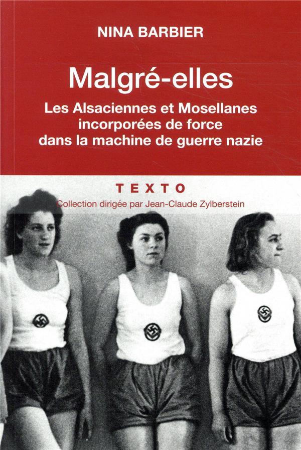 Malgré elles ; les Alsaciennes et les Mosellanes incorporées de force dans la machine de guerre nazie