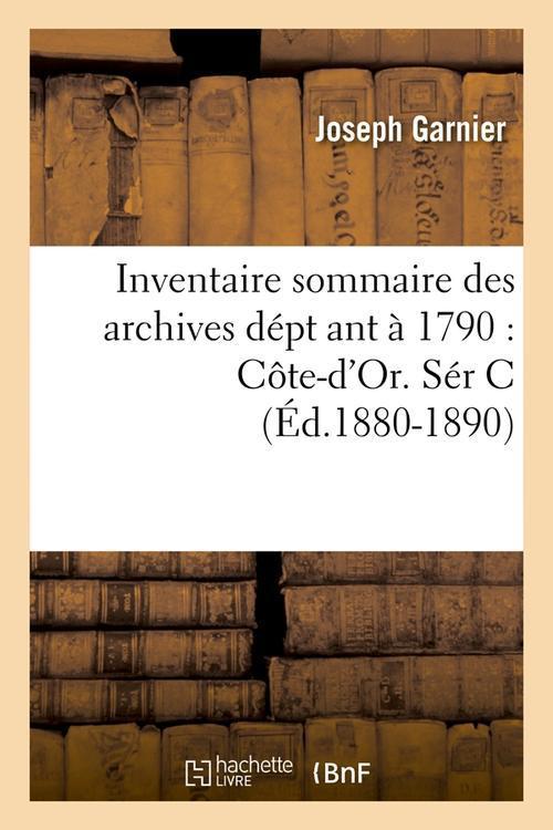 inventaire sommaire des archives dépt ant à 1790 ; Côte-d'Or. Sér C ; édition 1880-1890