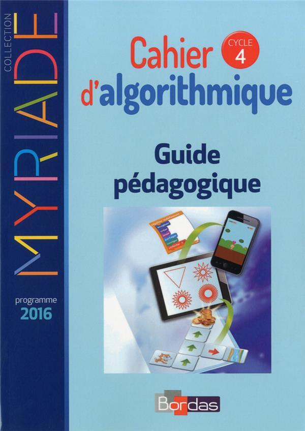 MYRIADE ; cahier d'algorithmique ; cycle 4 ; guide pédagogique ; livre du professeur ; programme 2016 (édition 2017)