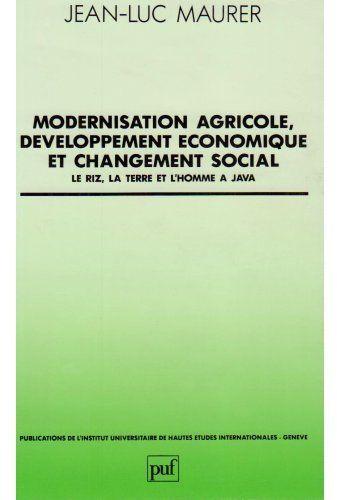 Modernisation agricole, développement économique et changement social ; le riz, la terre et l'homme à Java