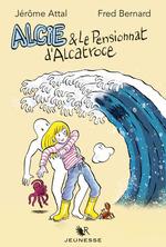 Alcie et le pensionnat d'Alcatroce  - Fred Bernard - Fred Bernard - Fred BERNARD - Jérôme Attal - Jerome Attal - Jérôme ATTAL