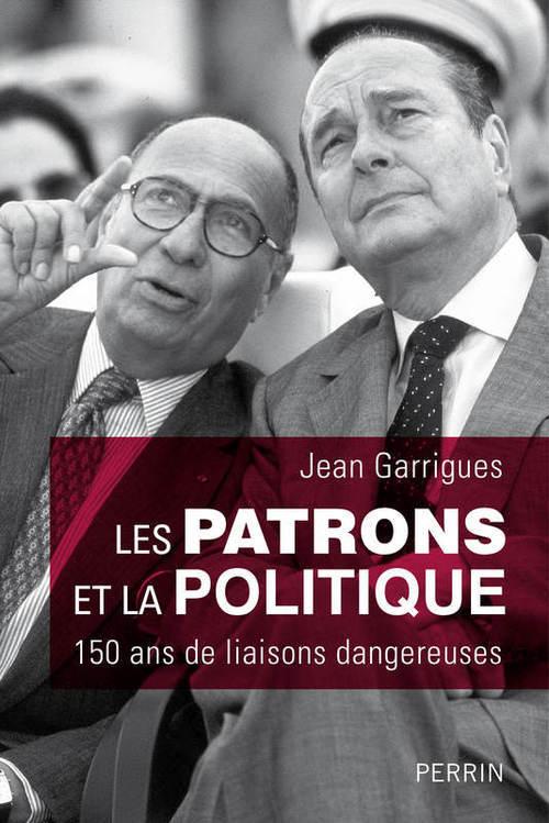 Les patrons et la politique ; 150 ans de liaisons dangereuses