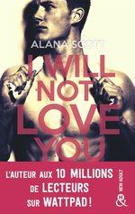 Vente Livre Numérique : I Will Not Love You  - Alana Scott